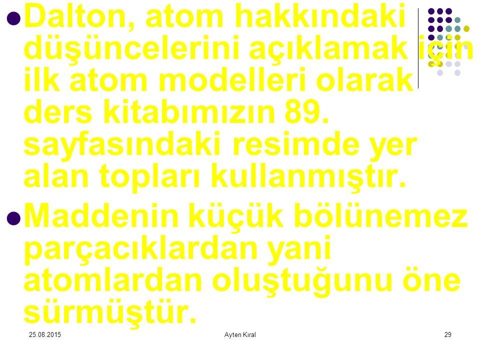 Dalton, atom hakkındaki düşüncelerini açıklamak için ilk atom modelleri olarak ders kitabımızın 89. sayfasındaki resimde yer alan topları kullanmıştır.