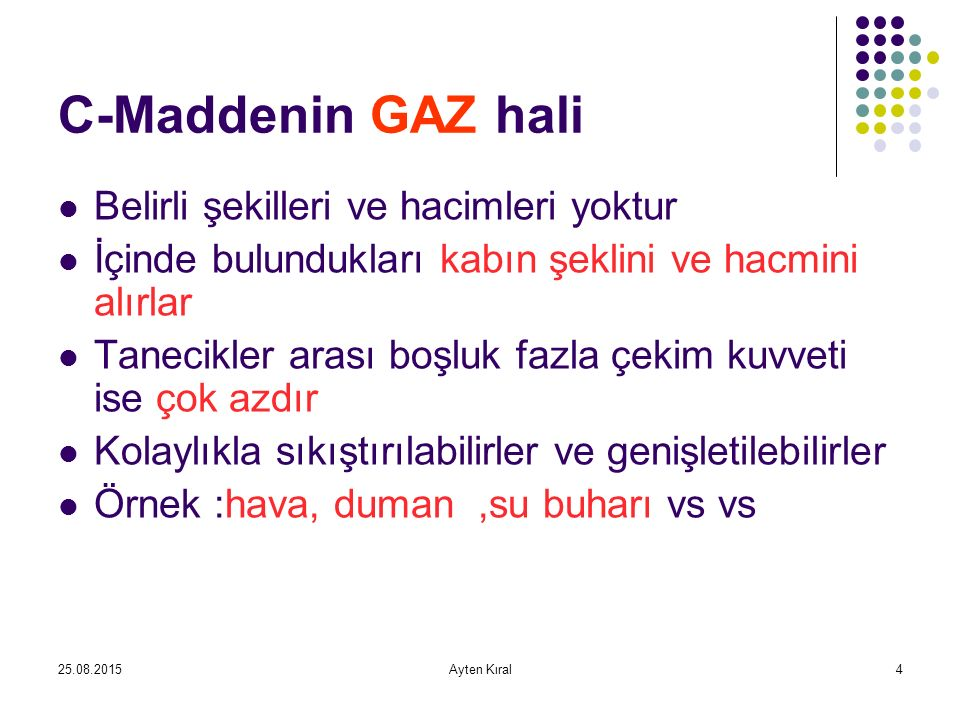 C-Maddenin GAZ hali Belirli şekilleri ve hacimleri yoktur