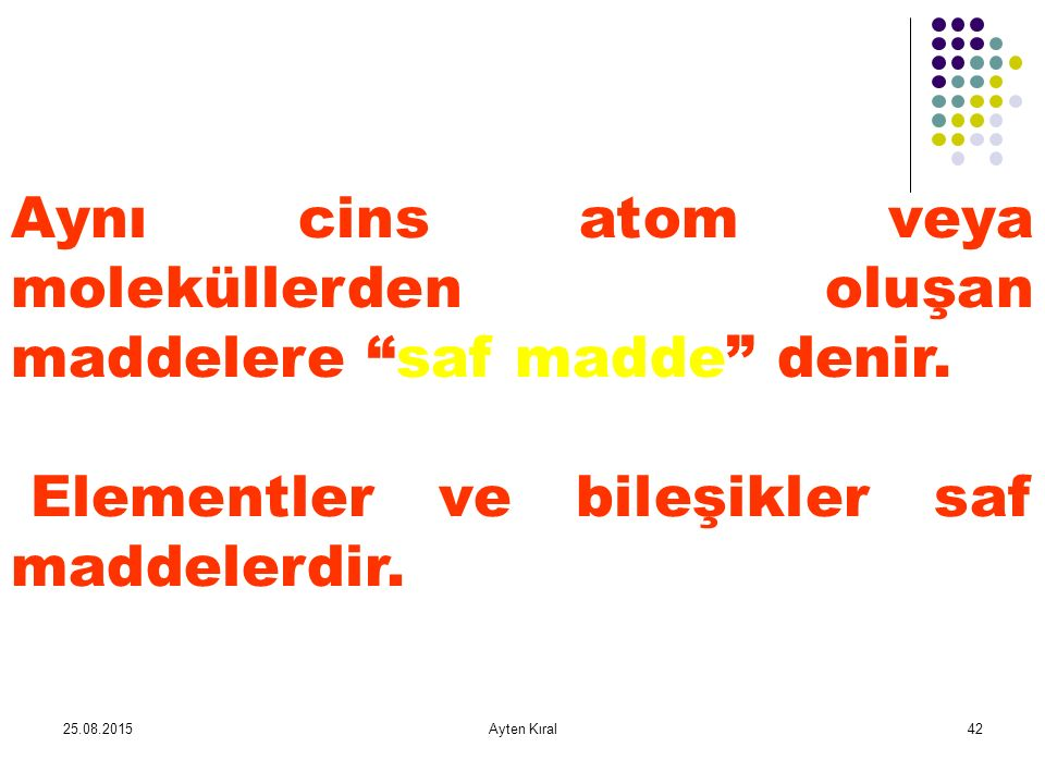 Aynı cins atom veya moleküllerden oluşan maddelere saf madde denir.