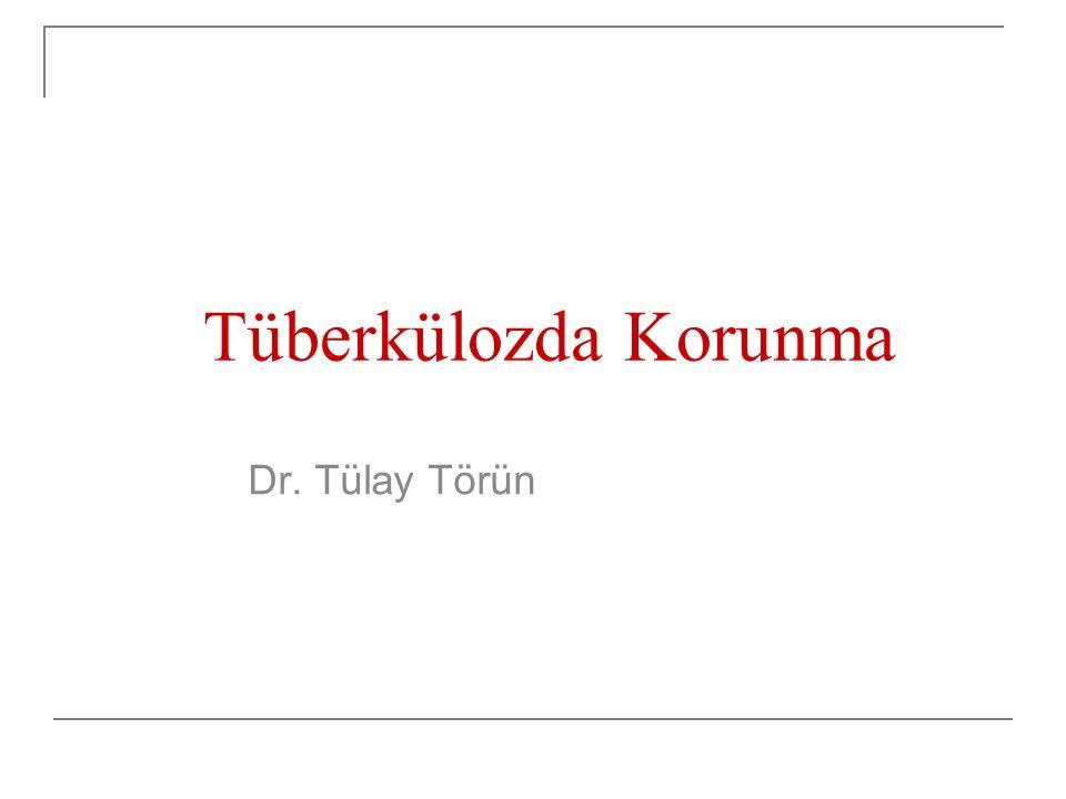 Tüberkülozda Korunma Dr. Tülay Törün