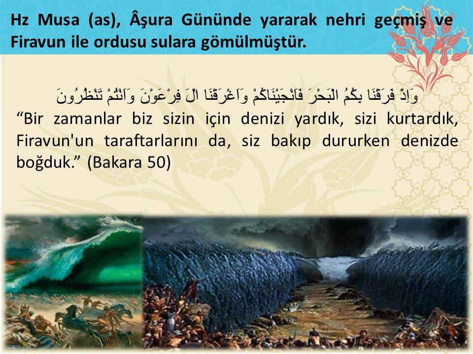 Hz Musa (as), Âşura Gününde yararak nehri geçmiş ve Firavun ile ordusu sulara gömülmüştür.