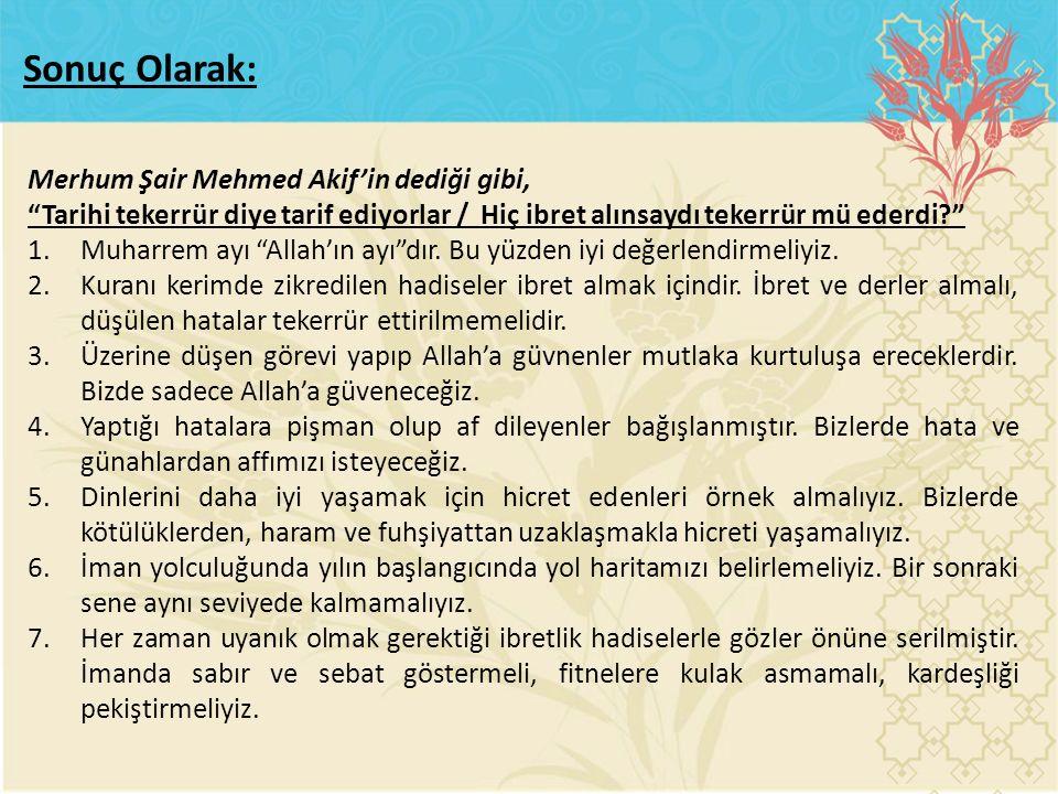 Sonuç Olarak: Merhum Şair Mehmed Akif'in dediği gibi,
