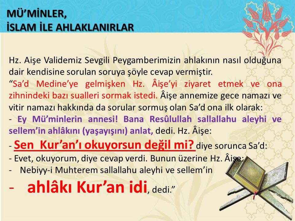 ahlâkı Kur'an idi, dedi.