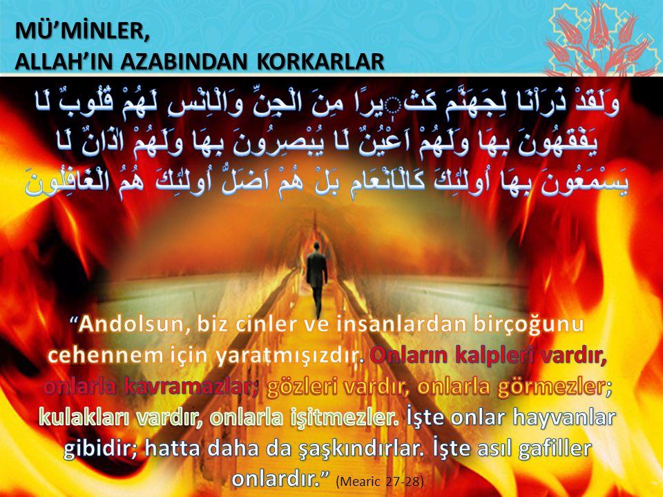 MÜ'MİNLER, ALLAH'IN AZABINDAN KORKARLAR.