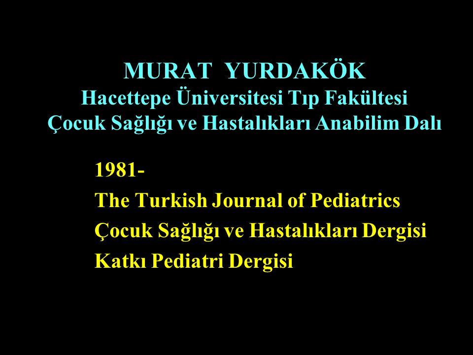 MURAT YURDAKÖK Hacettepe Üniversitesi Tıp Fakültesi Çocuk Sağlığı ve Hastalıkları Anabilim Dalı