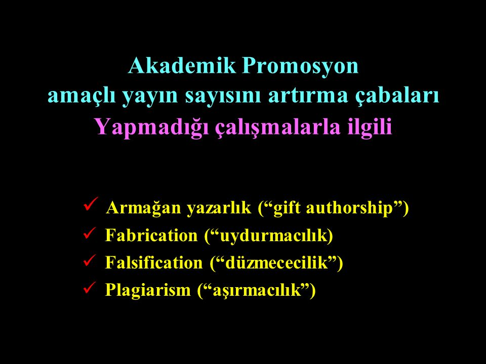 Akademik Promosyon amaçlı yayın sayısını artırma çabaları Yapmadığı çalışmalarla ilgili