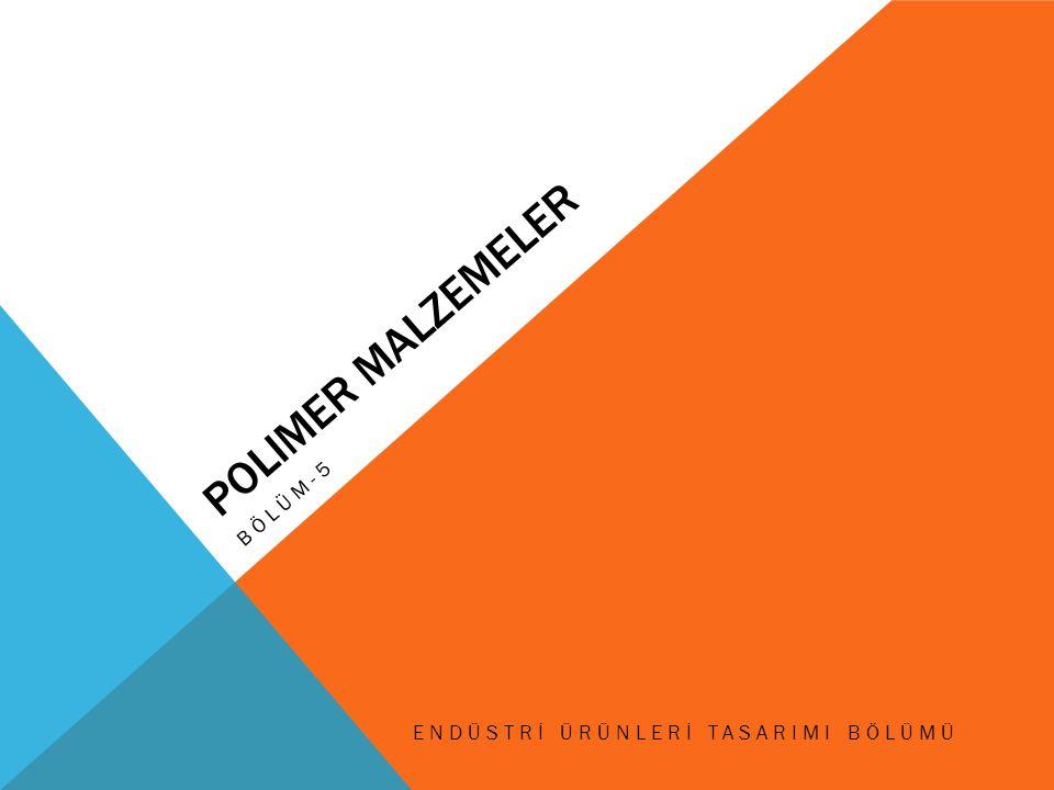 polimer malzemeler Bölüm-5 Endüstrİ Ürünlerİ TasarImI bölümü