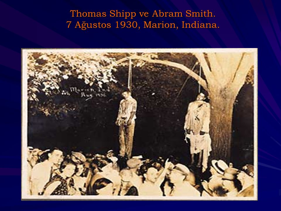 Thomas Shipp ve Abram Smith. 7 Ağustos 1930, Marion, Indiana.