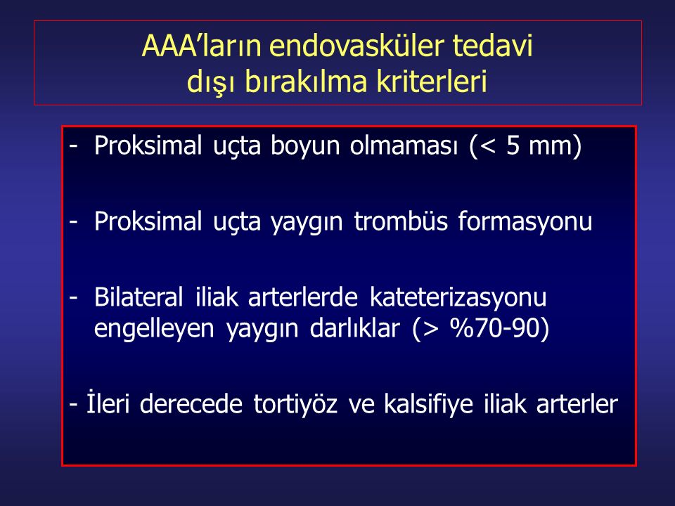 AAA'ların endovasküler tedavi dışı bırakılma kriterleri