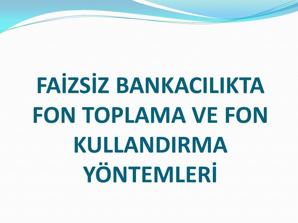 FAİZSİZ BANKACILIKTA FON TOPLAMA VE FON KULLANDIRMA YÖNTEMLERİ