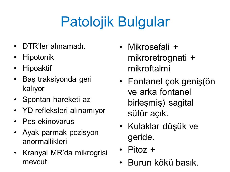 Patolojik Bulgular Mikrosefali + mikroretrognati + mikroftalmi