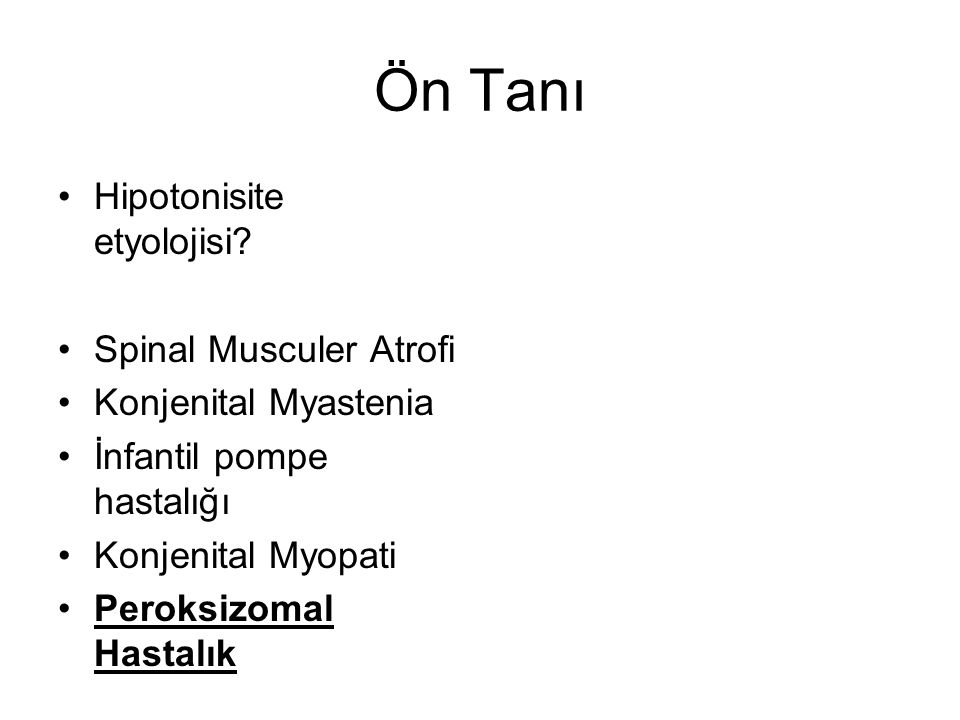 Ön Tanı Hipotonisite etyolojisi Spinal Musculer Atrofi