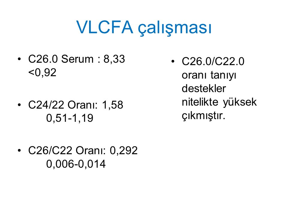VLCFA çalışması C26.0 Serum : 8,33 <0,92