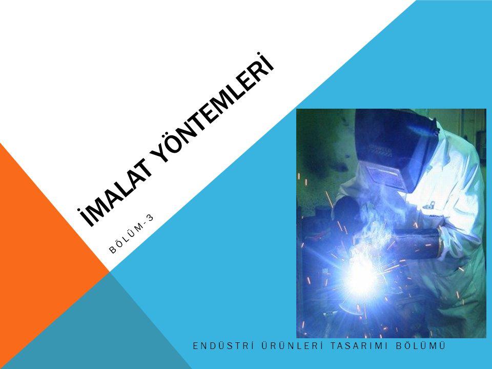 İMALAT YÖNTEMLERİ Bölüm- 3 Endüstrİ Ürünlerİ TasarImI bölümü