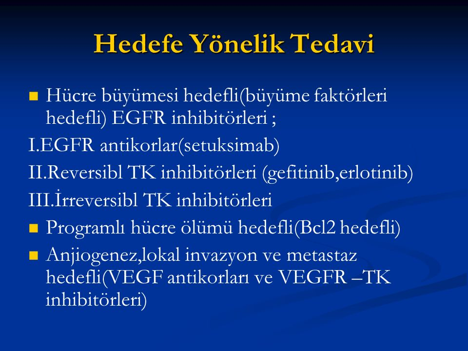 Hedefe Yönelik Tedavi Hücre büyümesi hedefli(büyüme faktörleri hedefli) EGFR inhibitörleri ; I.EGFR antikorlar(setuksimab)