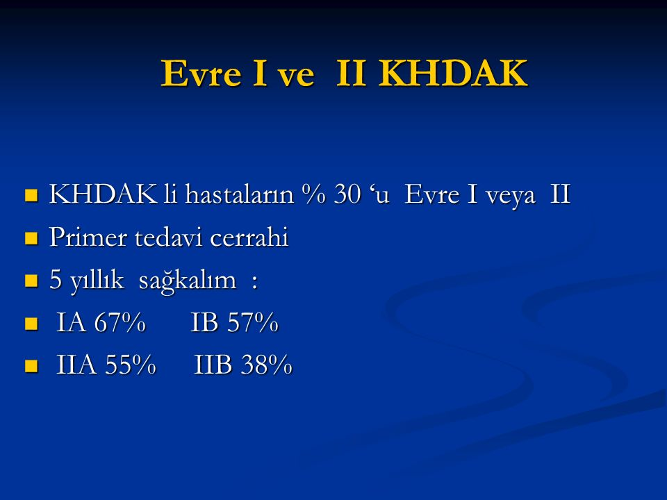 Evre I ve II KHDAK KHDAK li hastaların % 30 'u Evre I veya II