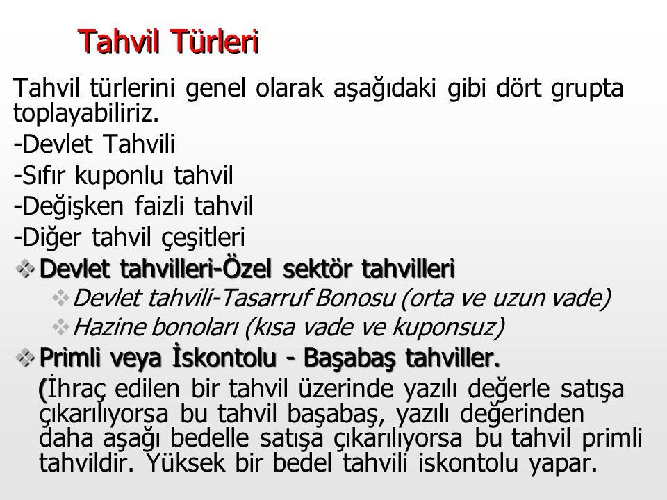 Tahvil Türleri Tahvil türlerini genel olarak aşağıdaki gibi dört grupta toplayabiliriz. -Devlet Tahvili.
