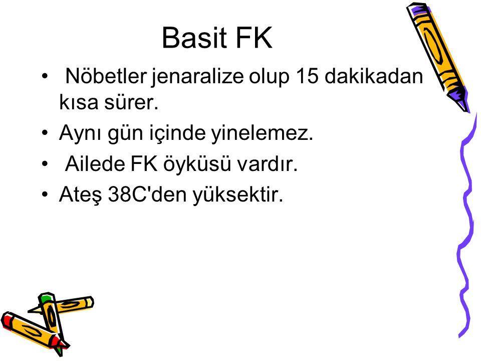 Basit FK Nöbetler jenaralize olup 15 dakikadan kısa sürer.