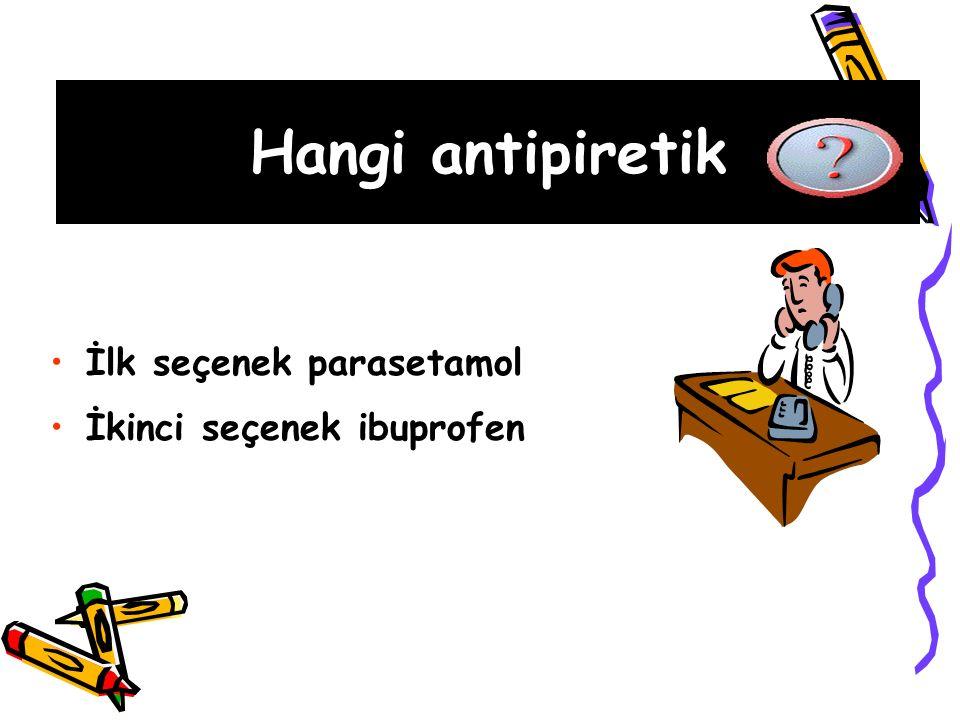 Hangi antipiretik İlk seçenek parasetamol İkinci seçenek ibuprofen