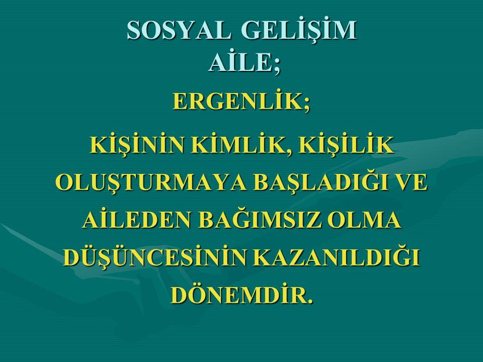 SOSYAL GELİŞİM AİLE; ERGENLİK;