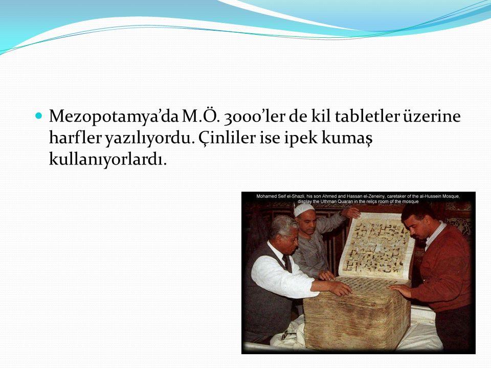 Mezopotamya'da M.Ö. 3000'ler de kil tabletler üzerine harfler yazılıyordu.