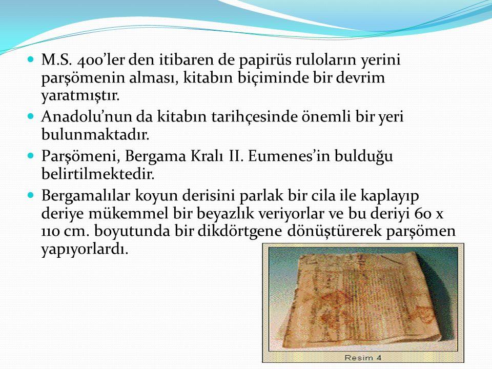 M.S. 400'ler den itibaren de papirüs ruloların yerini parşömenin alması, kitabın biçiminde bir devrim yaratmıştır.