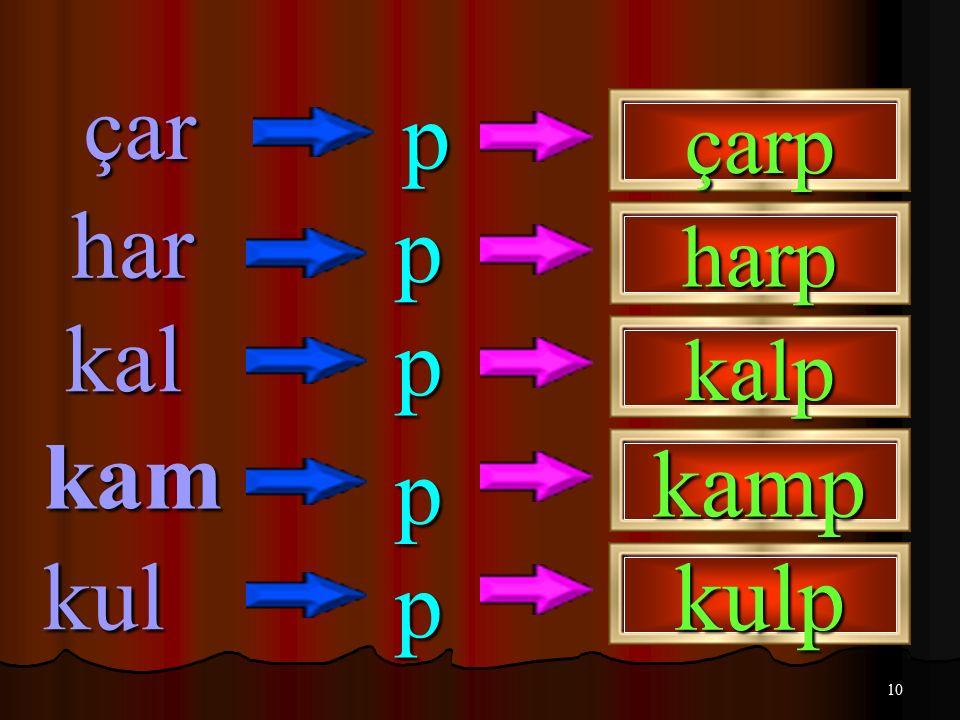 çar p çarp har p harp kal p kalp kam p kamp kul p kulp