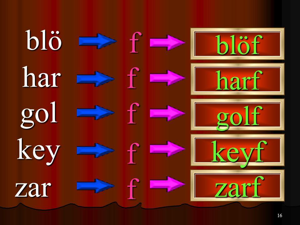 blö f blöf har f harf gol f golf key f keyf zar f zarf