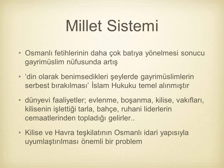 Millet Sistemi Osmanlı fetihlerinin daha çok batıya yönelmesi sonucu gayrimüslim nüfusunda artış.