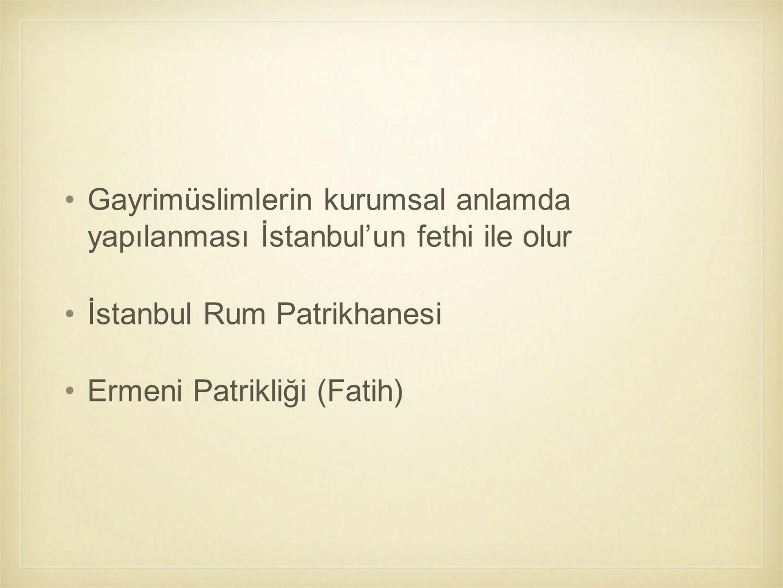 Gayrimüslimlerin kurumsal anlamda yapılanması İstanbul'un fethi ile olur