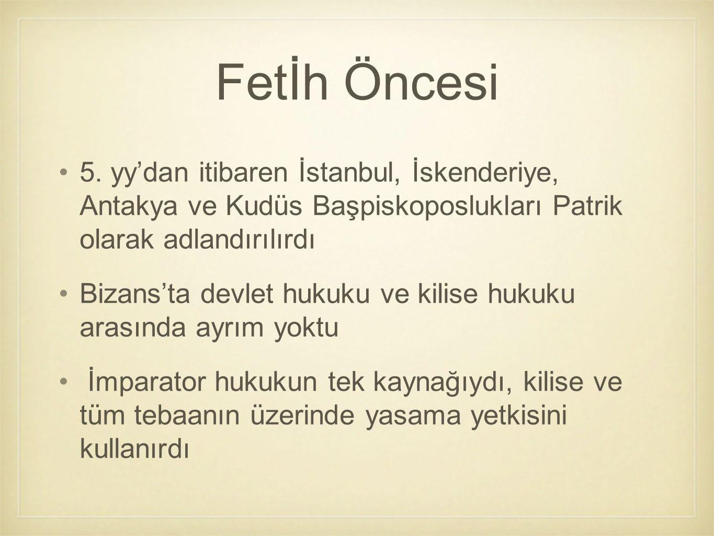 Fetİh Öncesi 5. yy'dan itibaren İstanbul, İskenderiye, Antakya ve Kudüs Başpiskoposlukları Patrik olarak adlandırılırdı.