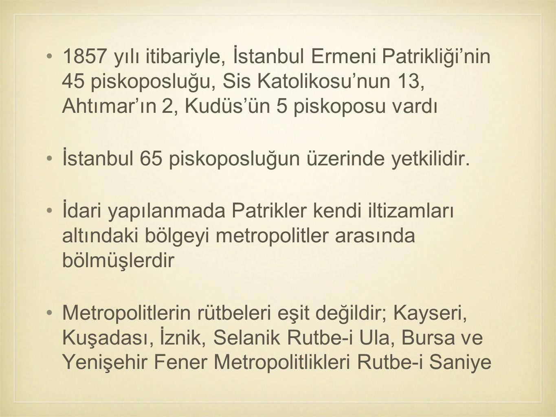1857 yılı itibariyle, İstanbul Ermeni Patrikliği'nin 45 piskoposluğu, Sis Katolikosu'nun 13, Ahtımar'ın 2, Kudüs'ün 5 piskoposu vardı