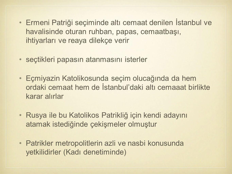 Ermeni Patriği seçiminde altı cemaat denilen İstanbul ve havalisinde oturan ruhban, papas, cemaatbaşı, ihtiyarları ve reaya dilekçe verir