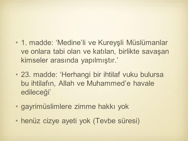 1. madde: 'Medine'li ve Kureyşli Müslümanlar ve onlara tabi olan ve katılan, birlikte savaşan kimseler arasında yapılmıştır.'