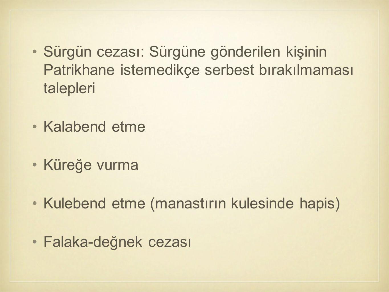 Sürgün cezası: Sürgüne gönderilen kişinin Patrikhane istemedikçe serbest bırakılmaması talepleri