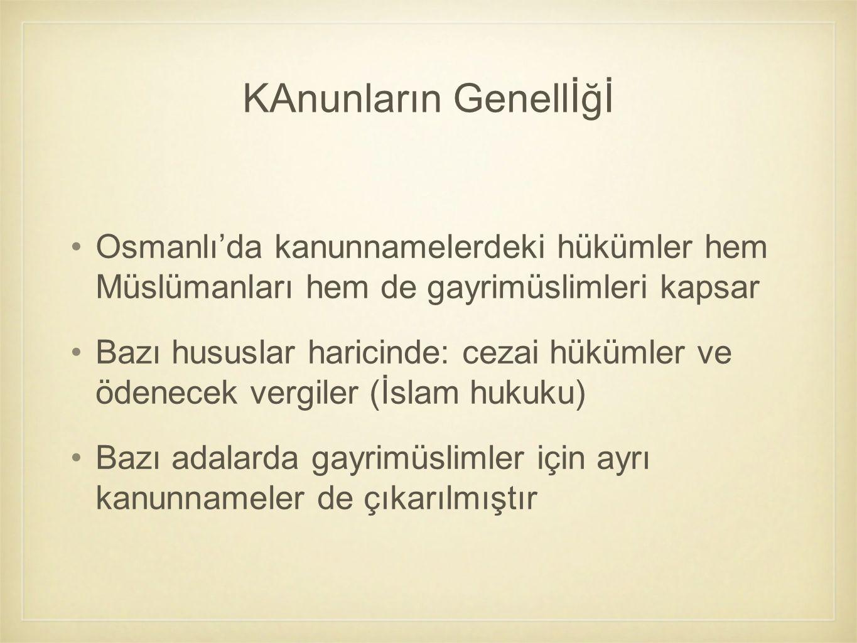 KAnunların Genellİğİ Osmanlı'da kanunnamelerdeki hükümler hem Müslümanları hem de gayrimüslimleri kapsar.