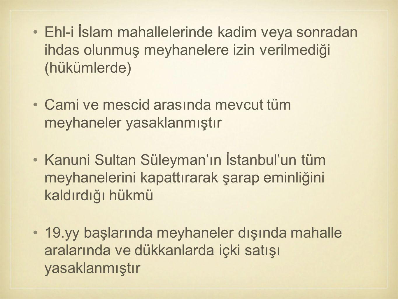 Ehl-i İslam mahallelerinde kadim veya sonradan ihdas olunmuş meyhanelere izin verilmediği (hükümlerde)