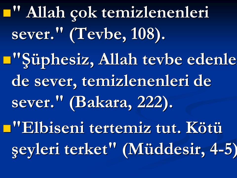 Allah çok temizlenenleri sever. (Tevbe, 108).