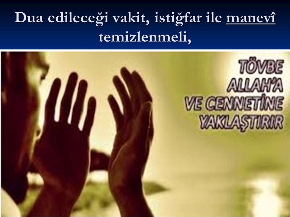 Dua edileceği vakit, istiğfar ile manevî temizlenmeli,