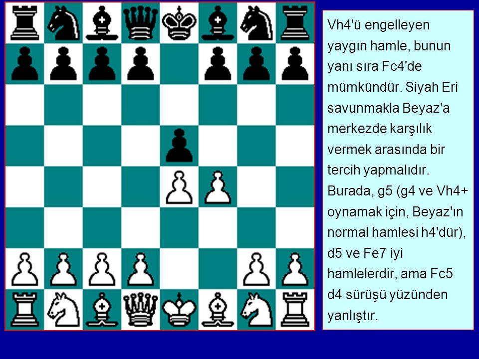 Vh4 ü engelleyen yaygın hamle, bunun yanı sıra Fc4 de mümkündür