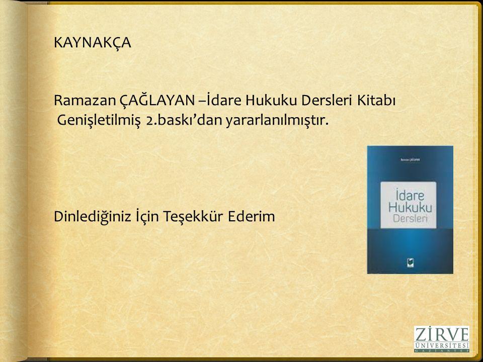 KAYNAKÇA Ramazan ÇAĞLAYAN –İdare Hukuku Dersleri Kitabı. Genişletilmiş 2.baskı'dan yararlanılmıştır.