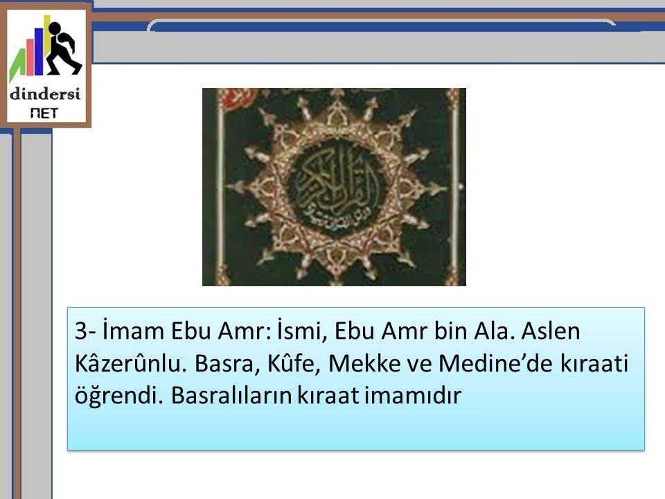 3- İmam Ebu Amr: İsmi, Ebu Amr bin Ala. Aslen Kâzerûnlu
