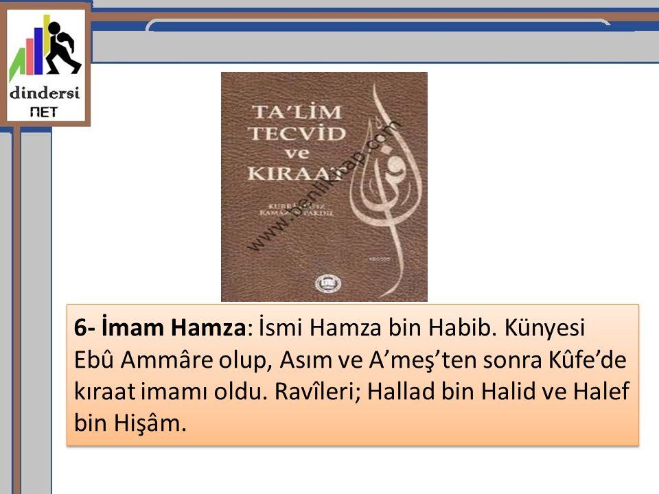 6- İmam Hamza: İsmi Hamza bin Habib