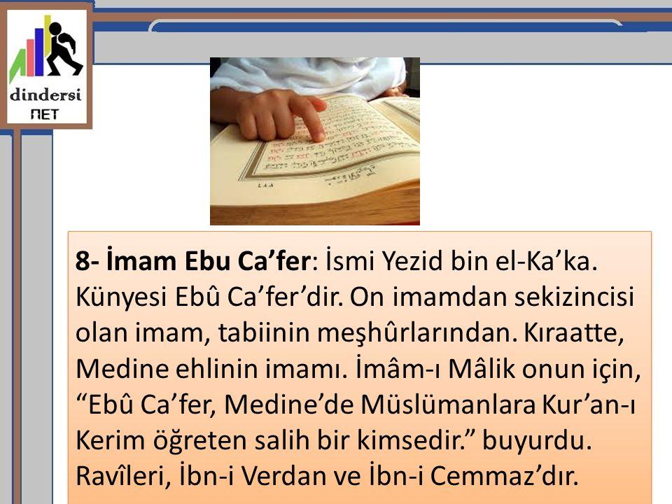 8- İmam Ebu Ca'fer: İsmi Yezid bin el-Ka'ka. Künyesi Ebû Ca'fer'dir