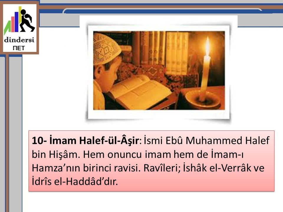 10- İmam Halef-ül-Âşir: İsmi Ebû Muhammed Halef bin Hişâm