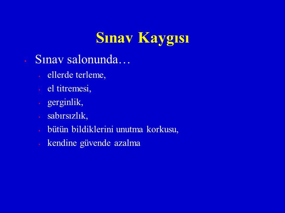 Sınav Kaygısı Sınav salonunda… ellerde terleme, el titremesi,