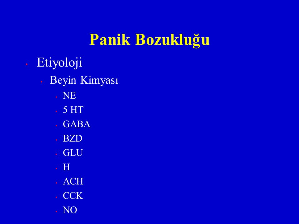 Panik Bozukluğu Etiyoloji Beyin Kimyası NE 5 HT GABA BZD GLU H ACH CCK