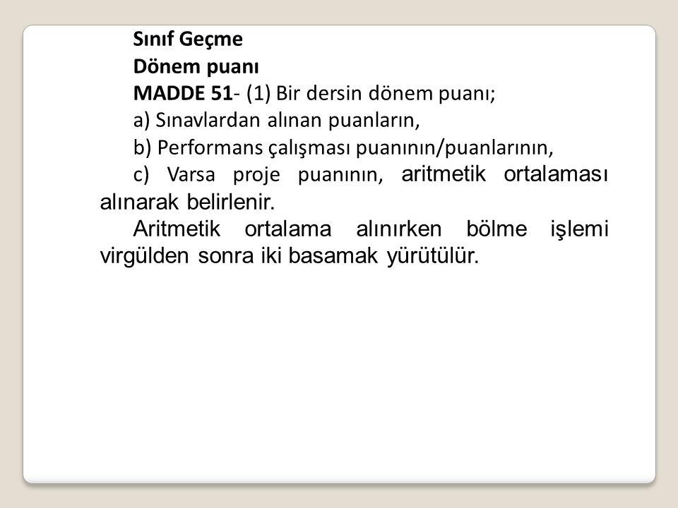 Sınıf Geçme Dönem puanı. MADDE 51- (1) Bir dersin dönem puanı; a) Sınavlardan alınan puanların, b) Performans çalışması puanının/puanlarının,