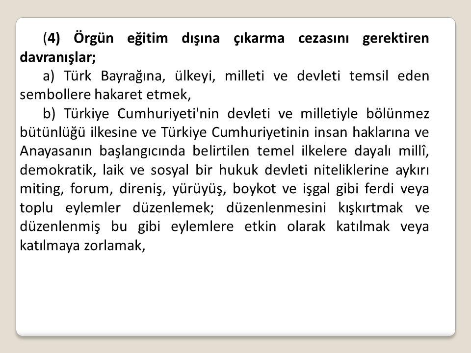 (4) Örgün eğitim dışına çıkarma cezasını gerektiren davranışlar;