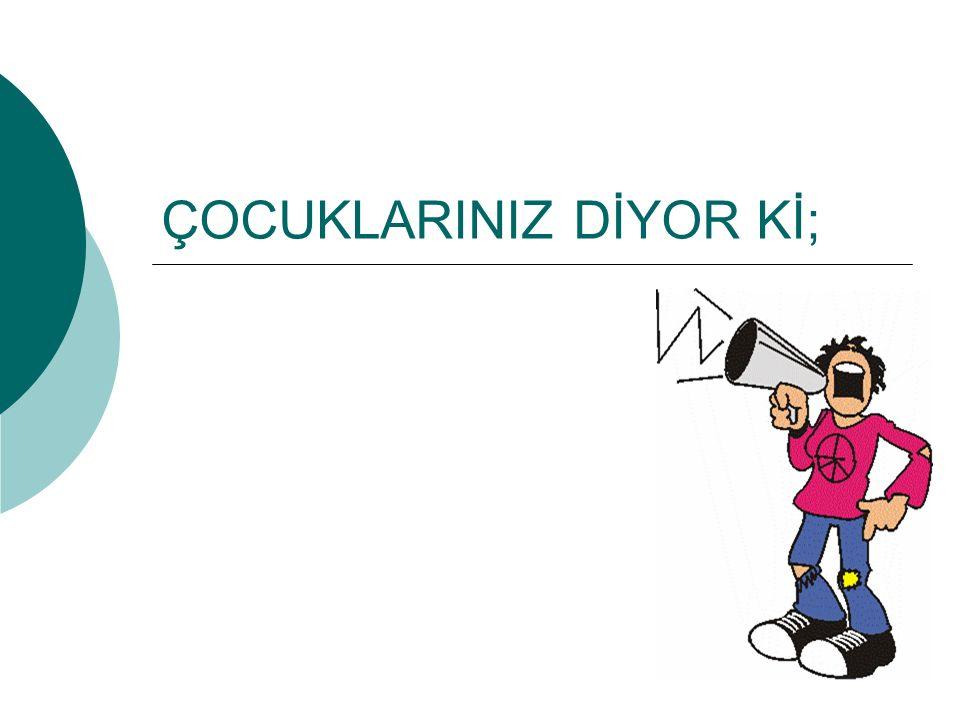ÇOCUKLARINIZ DİYOR Kİ;